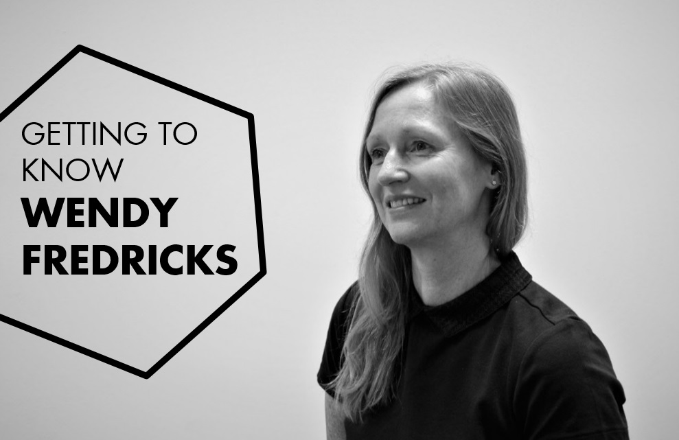 GETTING TO KNOW: WENDY FREDRICKS